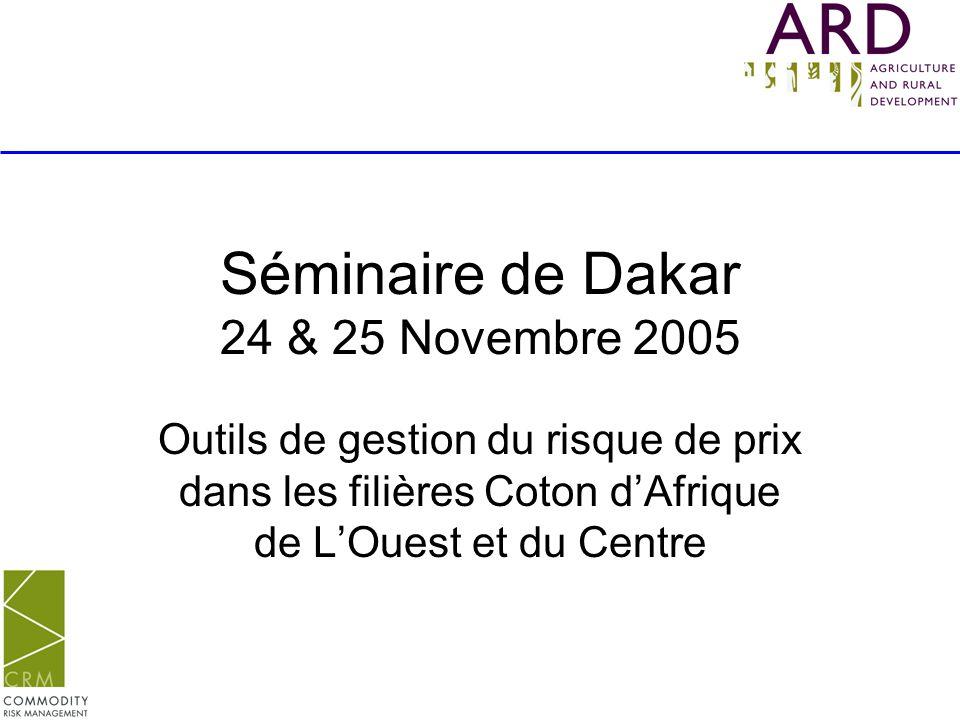 Séminaire de Dakar 24 & 25 Novembre 2005 Outils de gestion du risque de prix dans les filières Coton dAfrique de LOuest et du Centre