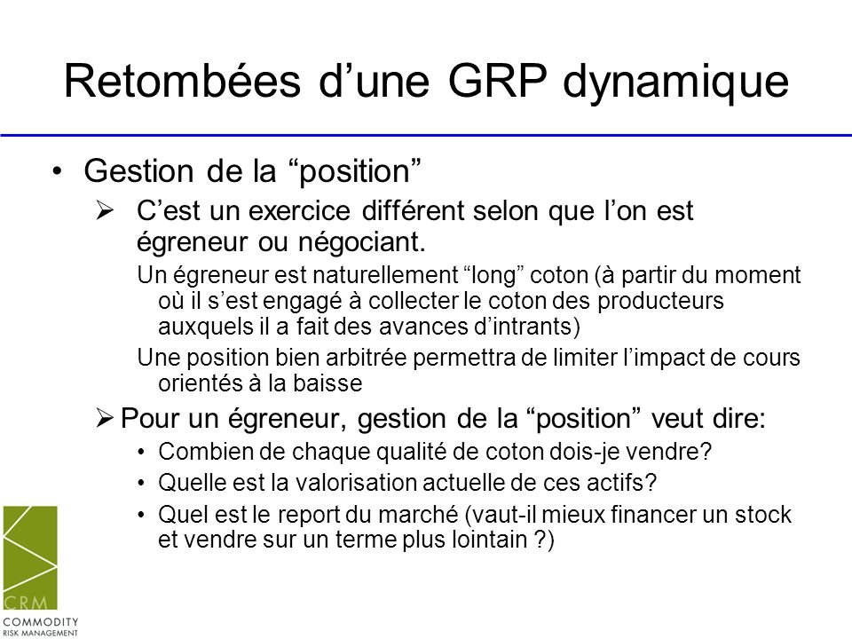 Retombées dune GRP dynamique Gestion de la position Cest un exercice différent selon que lon est égreneur ou négociant. Un égreneur est naturellement