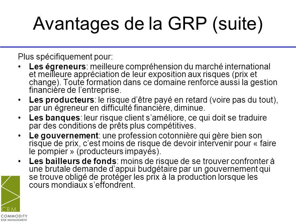 Avantages de la GRP (suite) Plus spécifiquement pour: Les égreneurs: meilleure compréhension du marché international et meilleure appréciation de leur