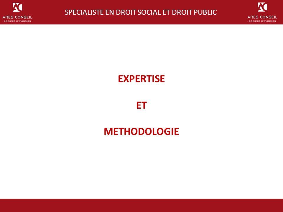 EXPERTISE ET METHODOLOGIE SPECIALISTE EN DROIT SOCIAL ET DROIT PUBLIC