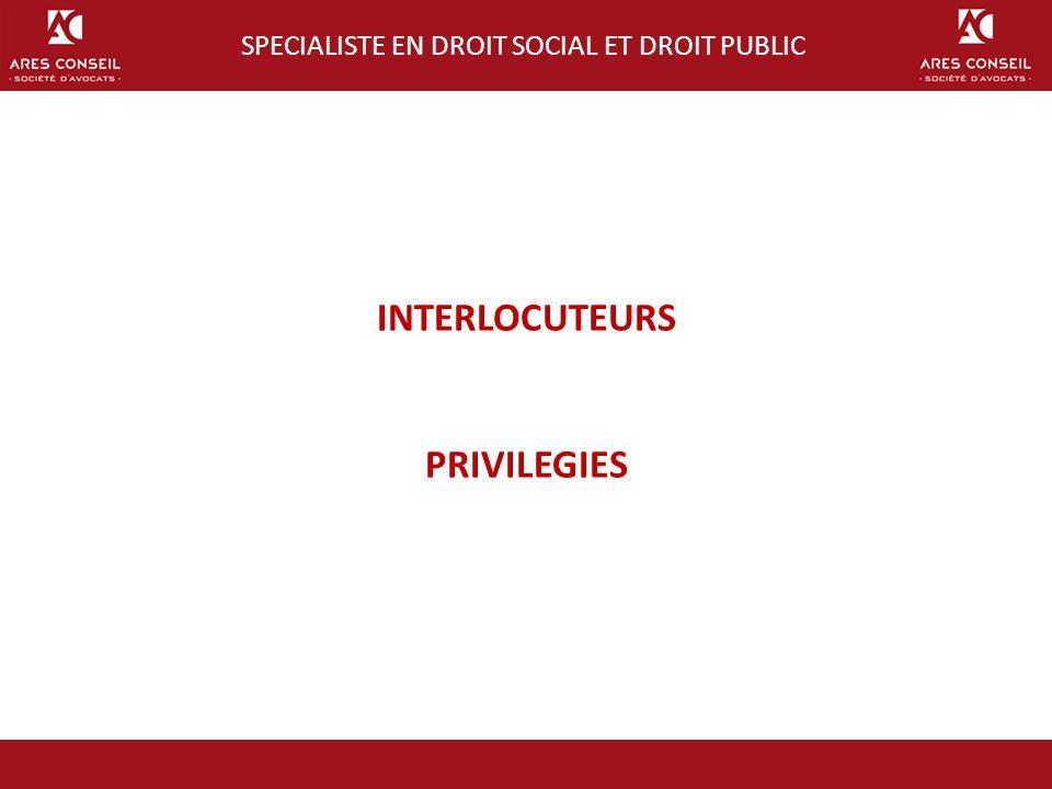 INTERLOCUTEURS PRIVILEGIES SPECIALISTE EN DROIT SOCIAL ET DROIT PUBLIC