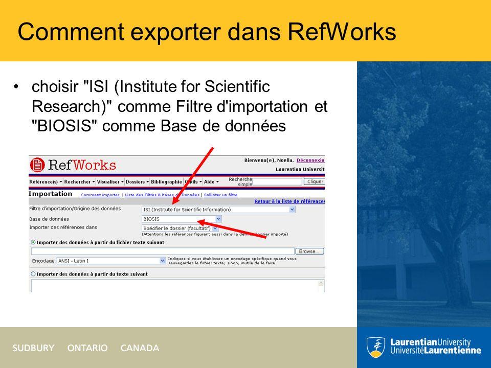 Comment exporter dans RefWorks choisir ISI (Institute for Scientific Research) comme Filtre d importation et BIOSIS comme Base de données