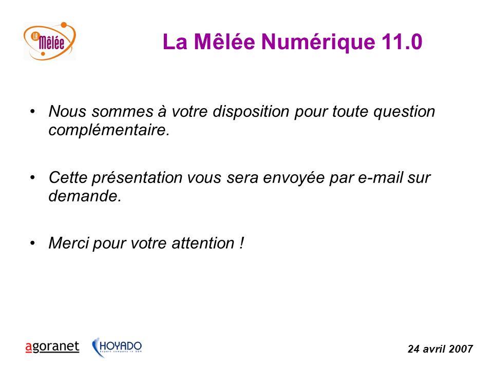 La Mêlée Numérique 11.0 24 avril 2007 Nous sommes à votre disposition pour toute question complémentaire.