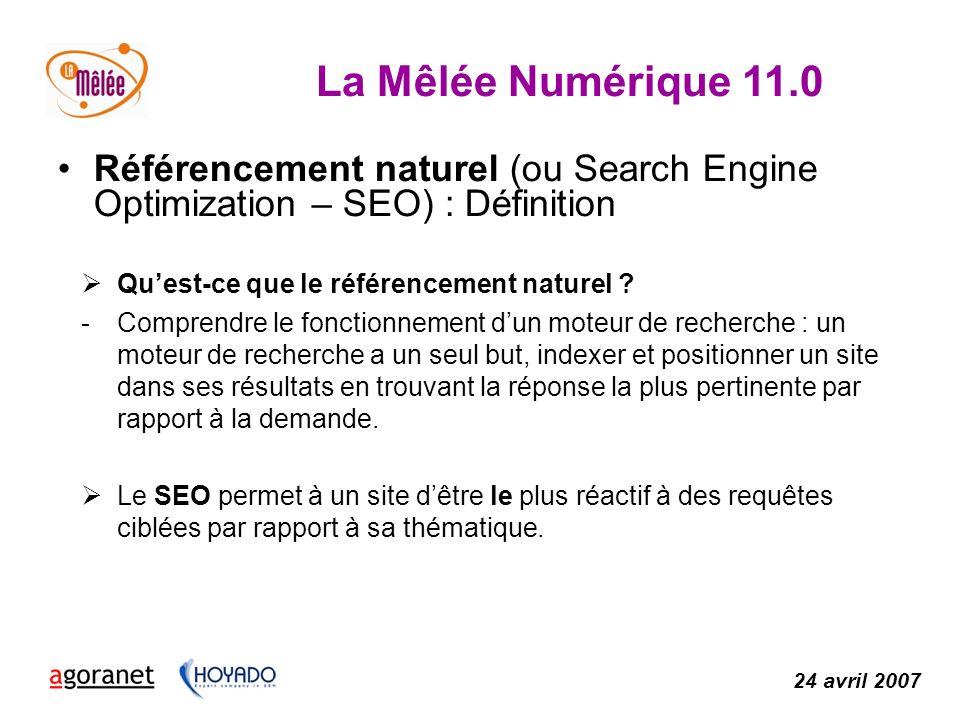 La Mêlée Numérique 11.0 24 avril 2007 Référencement naturel (ou Search Engine Optimization – SEO) : Définition Quest-ce que le référencement naturel .
