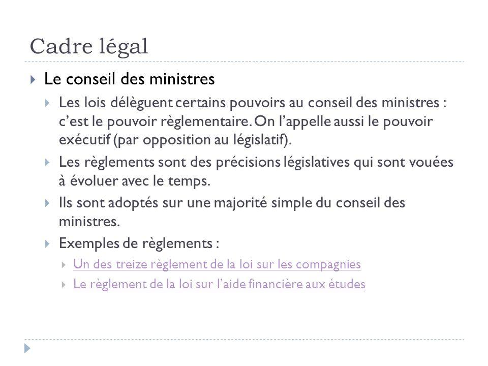 Cadre légal Le conseil des ministres Les lois délèguent certains pouvoirs au conseil des ministres : cest le pouvoir règlementaire. On lappelle aussi