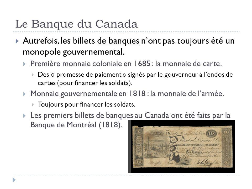 Le Banque du Canada Autrefois, les billets de banques nont pas toujours été un monopole gouvernemental. Première monnaie coloniale en 1685 : la monnai
