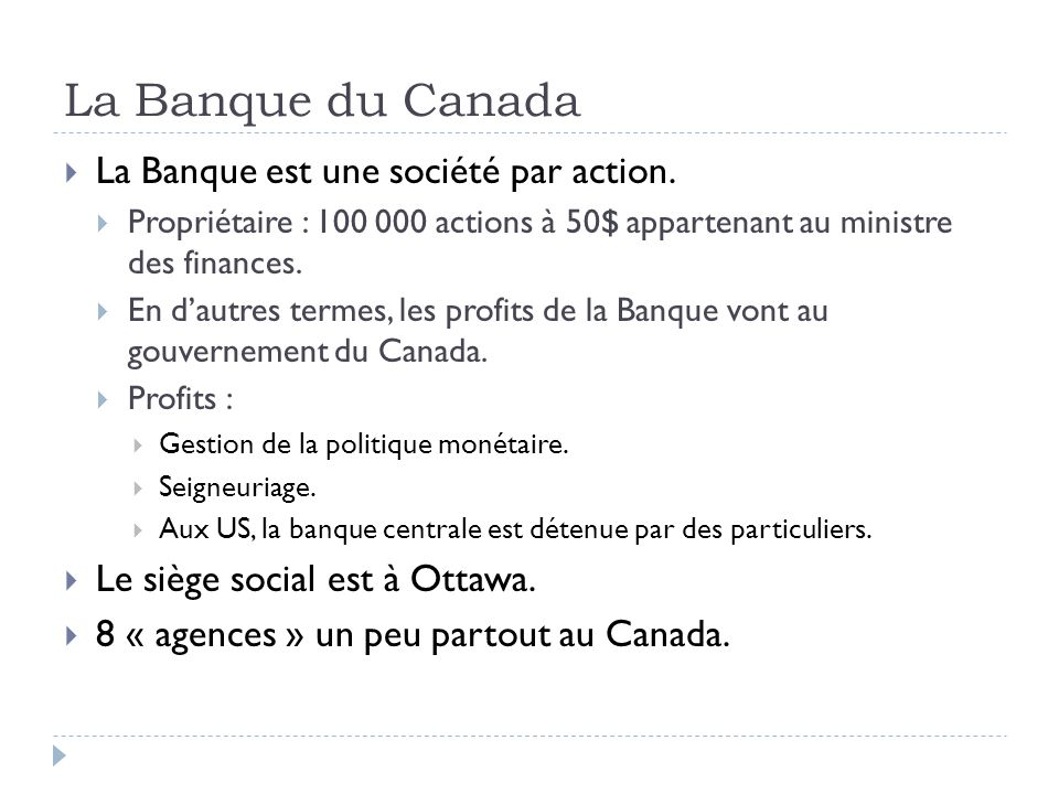 La Banque du Canada La Banque est une société par action. Propriétaire : 100 000 actions à 50$ appartenant au ministre des finances. En dautres termes