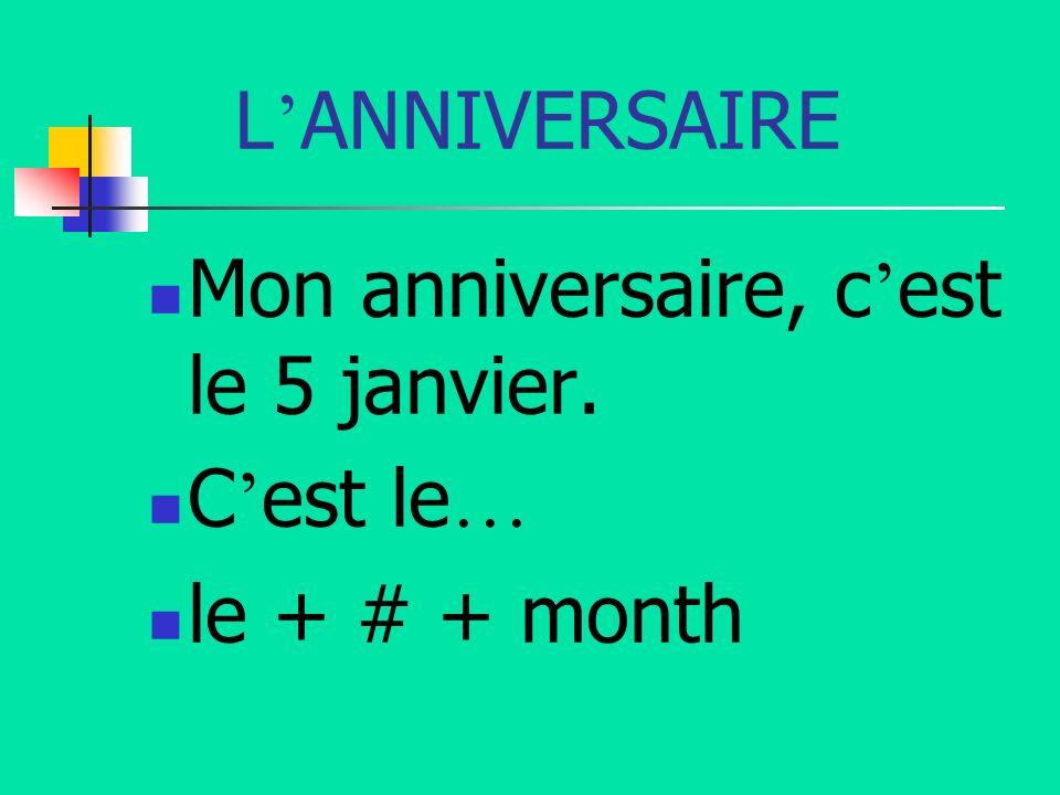 L ANNIVERSAIRE Mon anniversaire, c est le 5 janvier. C est le … le + # + month
