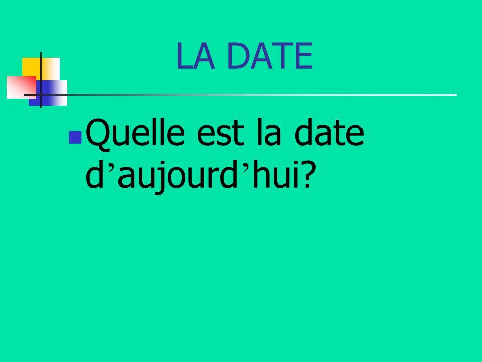 LA DATE Quelle est la date d aujourd hui?