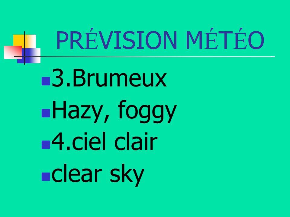PR É VISION M É T É O 3.Brumeux Hazy, foggy 4.ciel clair clear sky