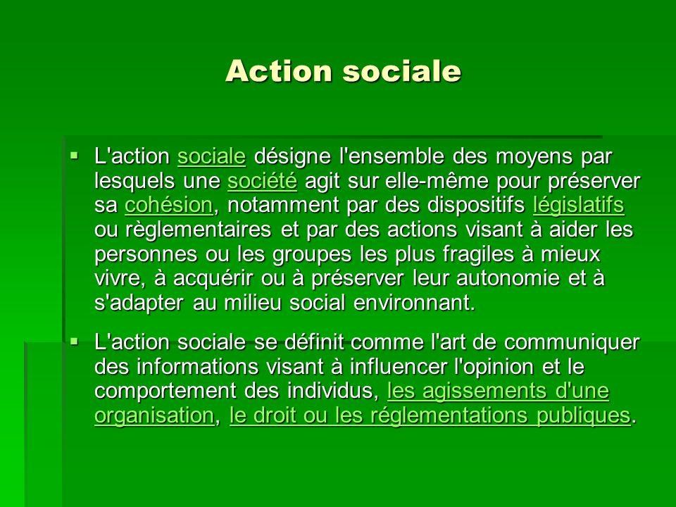 Action sociale L'action sociale désigne l'ensemble des moyens par lesquels une société agit sur elle-même pour préserver sa cohésion, notamment par de