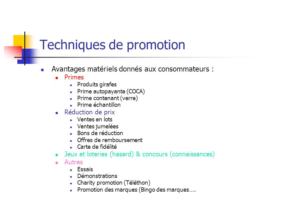 Techniques de promotion Avantages matériels donnés aux consommateurs : Primes Produits girafes Prime autopayante (COCA) Prime contenant (verre) Prime
