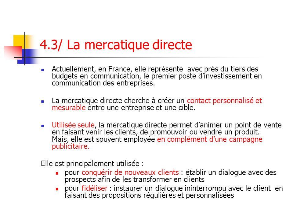 4.3/ La mercatique directe Actuellement, en France, elle représente avec près du tiers des budgets en communication, le premier poste dinvestissement