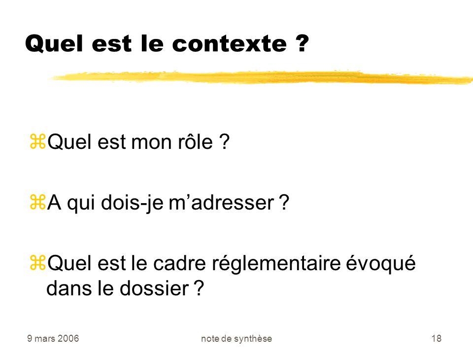 9 mars 2006note de synthèse18 Quel est le contexte ? zQuel est mon rôle ? zA qui dois-je madresser ? zQuel est le cadre réglementaire évoqué dans le d