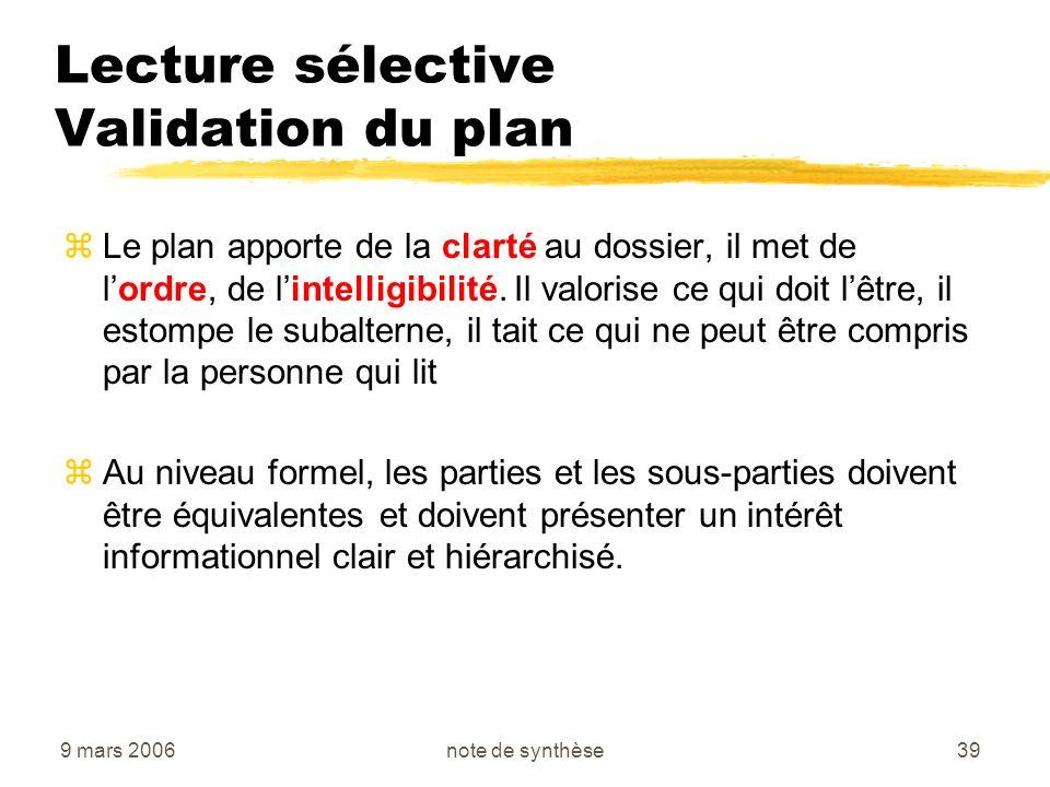 9 mars 2006note de synthèse39 Lecture sélective Validation du plan zLe plan apporte de la clarté au dossier, il met de lordre, de lintelligibilité. Il