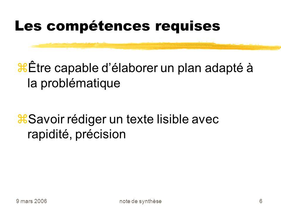 9 mars 2006note de synthèse6 Les compétences requises zÊtre capable délaborer un plan adapté à la problématique zSavoir rédiger un texte lisible avec