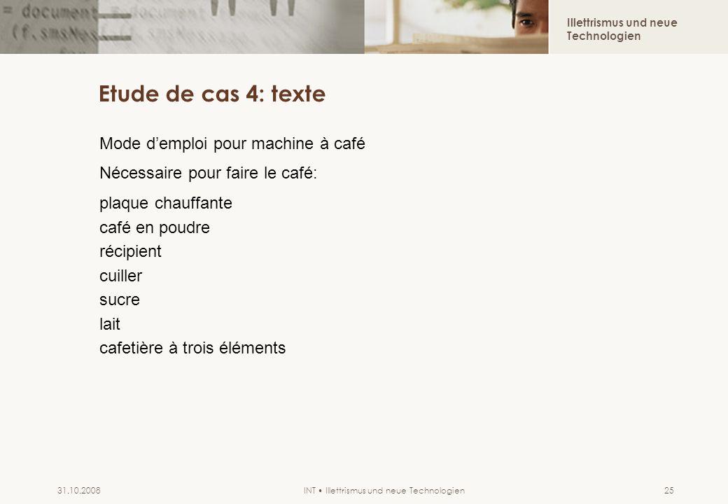 Illettrismus und neue Technologien INT Illettrismus und neue Technologien31.10.200825 Etude de cas 4: texte Mode demploi pour machine à café Nécessair
