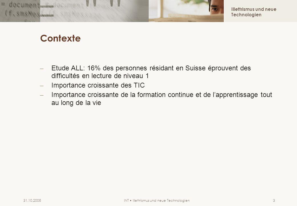 Illettrismus und neue Technologien INT Illettrismus und neue Technologien31.10.20083 Contexte – Etude ALL: 16% des personnes résidant en Suisse éprouv