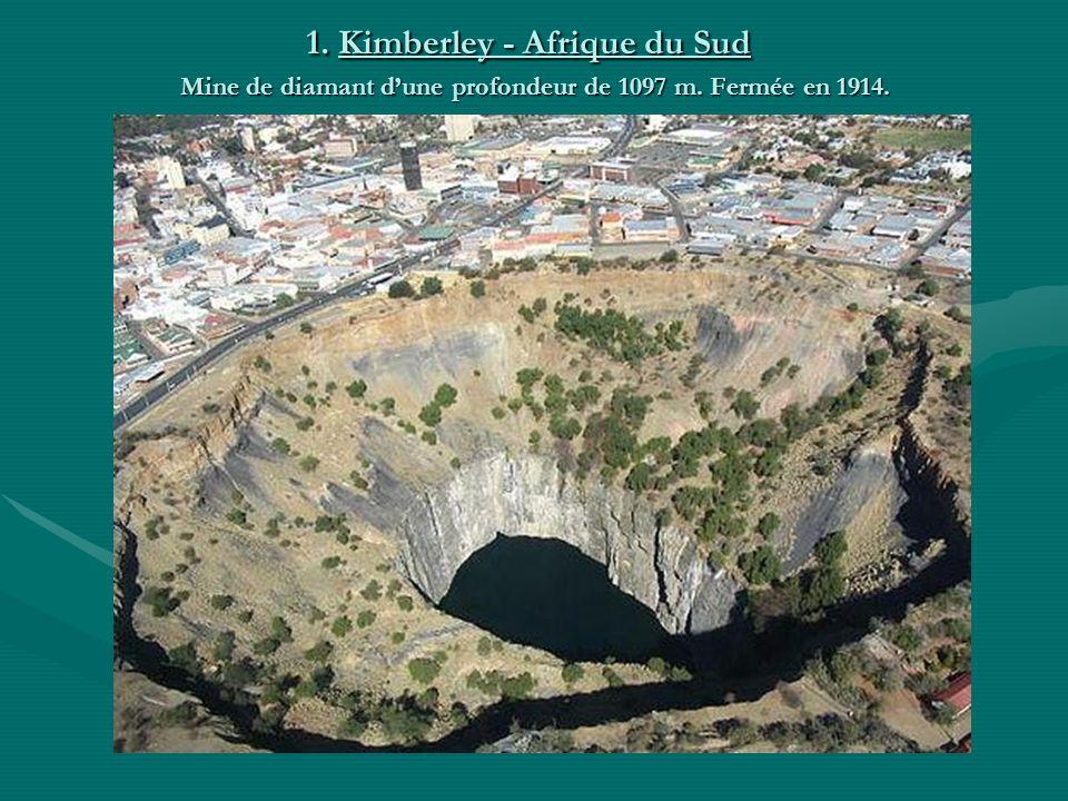 1. Kimberley - Afrique du Sud Mine de diamant dune profondeur de 1097 m. Fermée en 1914.