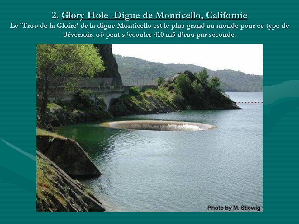 2. Glory Hole -Digue de Monticello, Californie Le 'Trou de la Gloire' de la digue Monticello est le plus grand au monde pour ce type de déversoir, où