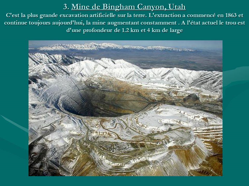 3.Mine de Bingham Canyon, Utah C est la plus grande excavation artificielle sur la terre.