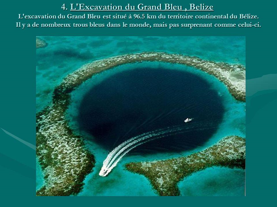 4. L'Excavation du Grand Bleu, Belize L'excavation du Grand Bleu est situé à 96.5 km du territoire continental du Bélize. Il y a de nombreux trous ble