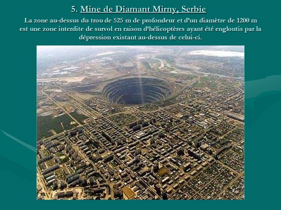 5. Mine de Diamant Mirny, Serbie La zone au-dessus du trou de 525 m de profondeur et dun diamètre de 1200 m est une zone interdite de survol en raison