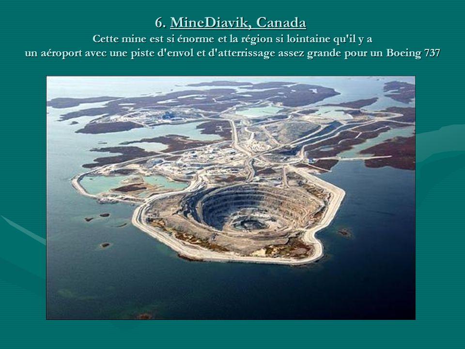 6. MineDiavik, Canada Cette mine est si énorme et la région si lointaine qu'il y a un aéroport avec une piste d'envol et d'atterrissage assez grande p