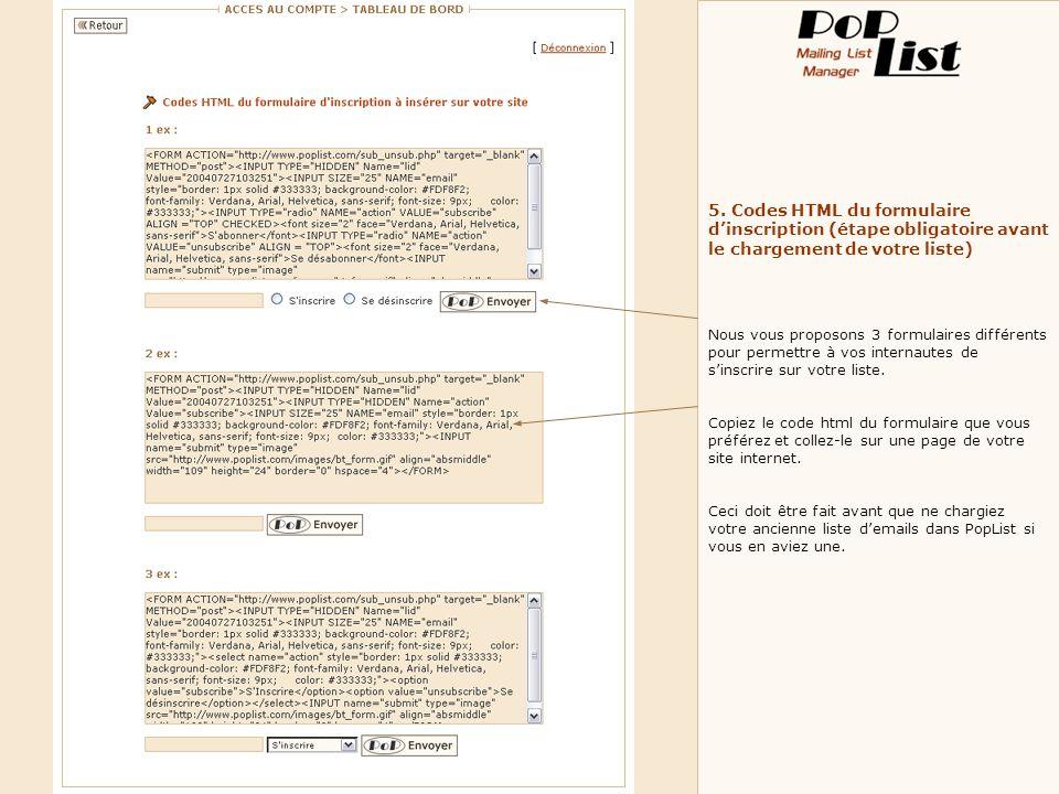 5. Codes HTML du formulaire dinscription (étape obligatoire avant le chargement de votre liste) Nous vous proposons 3 formulaires différents pour perm