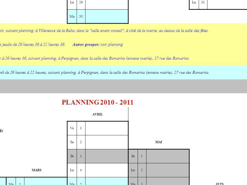 PLANNING 2010 - 2011 DECEMBRE Me1 OCTOBRE Tél : 06 60 39 43 16 email: tangoperpignan@free.fr Je2 19h Inter 2 21h30 Avancés Atelier Inter 1 Ve1 3 JANVIER Sa2 4 1 Di3 NOVEMBRE Di5 2 Lu4 1 6 3 Ma5 2 7 4 Me6 3 8 5 Je7 19h Inter 2 21h30 Avancés Atelier Inter 1 Je4 19h Inter 2 21h30 Avancés Atelier Inter 1 Je9 19h Avancés 21h30 Inter 1 Atelier Inter 2 Je6 19h Inter 2 21h30 Avancés Atelier Inter 1 Ve8 5 10 Ve7 Sa9 6 11 Sa8 Di10 Di7 12 Di9 Lu11 Lu8 13 Lu10 Ma12 Ma9 14 Ma11 SEPTEMBRE Me13 Me10 Me15 Me12 Je16 Portes Ouvertes Je14 19h Avancés 21h30 Inter 1 Atelier Inter 2 Je11 Pas de cours Je16 19h Inter 1 21h30 Inter 2 Atelier Avancés Je13 19h Avancés 21h30 Inter 1 Atelier Inter 2 Ve17 Ve15 Ve12 Ve17 Ve14 Sa18 Sa16 Sa13 Sa18 Sa15 Di19 Di17 Di14 Di19 Di16 Lu20 Lu18 Lu15 Lu20 Lu17 Ma21 Ma19 Ma16 Ma21 Ma18 Me22 Me20 Me17 Me22 Me19 Je23 19h Avancés 21h30 Inter 1 Atelier Inter 2 Je21 19h Inter 1 21h30 Inter 2 Atelier Avancés Je18 19h Avancés 21h30 Inter 1 Atelier Inter 2 Je23 Pas de cours Je20 19h Inter 1 21h30 Inter 2 Atelier Avancés Ve24 Ve22 Ve19 Ve24 Ve21 Sa25 Sa23 Milonga Mensuelle Sa20 Sa25 Sa22 Di26 Di24 Di21 Di26 Di23 Lu27 Lu25 Lu22 Lu27 Lu24 Ma28 Ma26 Ma23 Ma28 Ma25 Me29 Me27 Me24 Me29 Me26 Je30 19h Inter 1 21h30 Inter 2 Atelier Avancés Je28 Pas de cours Je25 19h Inter 1 21h30 Inter 2 Atelier Avancés Je30 Pas de cours Je27 19h Inter 2 21h30 Avancés Atelier Inter 1 Ve29 Ve26 Ve31 Ve28 Sa30 Sa27 Milonga Mensuelle Sa29 Milonga Mensuelle Di31 Di28 Di30 Lu29 Lu31 Ma30 Cours:Ils ont lieu le jeudi soir, suivant planning, à Villeneuve de la Raho, dans la salle avant conseil , à côté de la mairie, au dessus de la salle des fêtes.