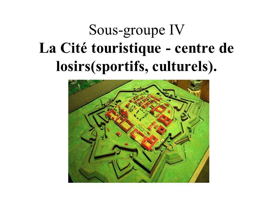 Sous-groupe IV La Cité touristique - centre de losirs(sportifs, culturels).