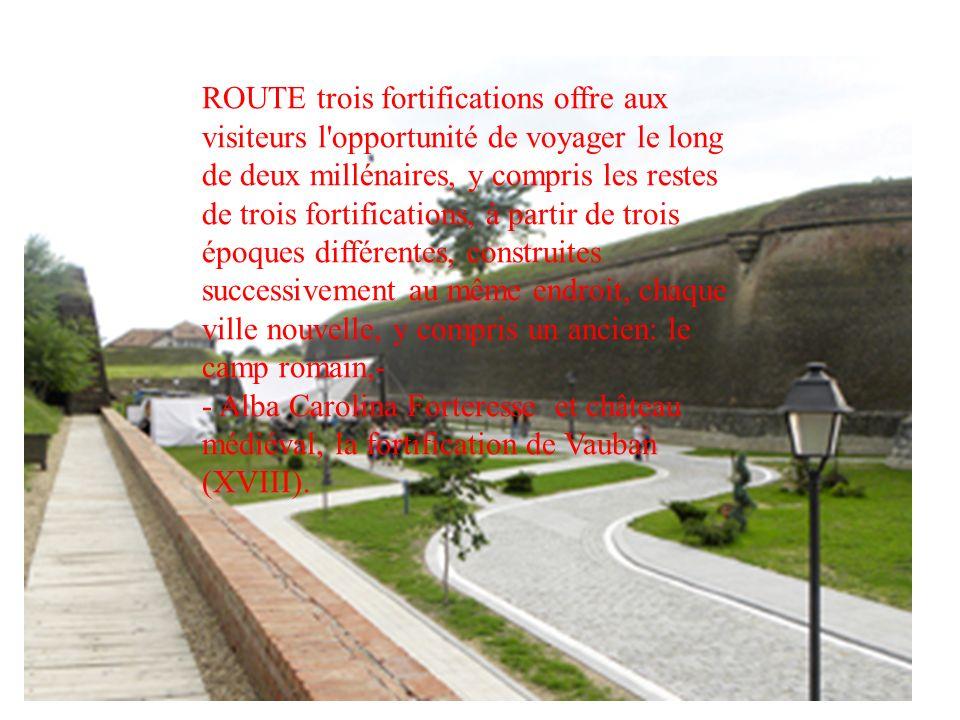 ROUTE trois fortifications offre aux visiteurs l opportunité de voyager le long de deux millénaires, y compris les restes de trois fortifications, à partir de trois époques différentes, construites successivement au même endroit, chaque ville nouvelle, y compris un ancien: le camp romain,- - Alba Carolina Forteresse et château médiéval, la fortification de Vauban (XVIII).