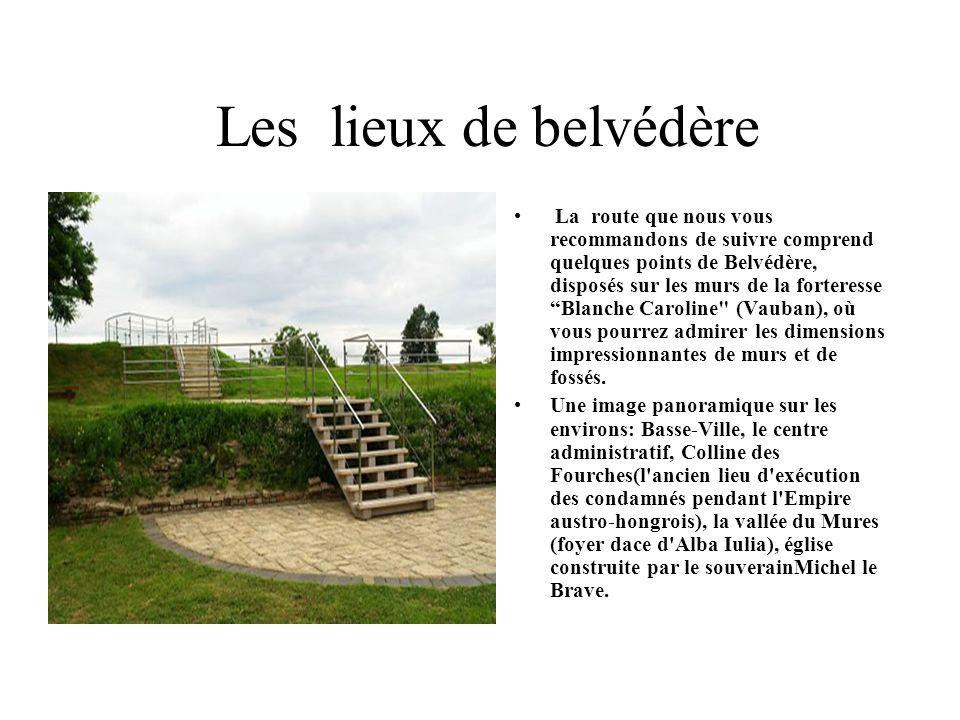 Les lieux de belvédère La route que nous vous recommandons de suivre comprend quelques points de Belvédère, disposés sur les murs de la forteresse Blanche Caroline (Vauban), où vous pourrez admirer les dimensions impressionnantes de murs et de fossés.