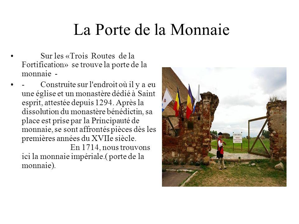 La Porte de la Monnaie Sur les «Trois Routes de la Fortification» se trouve la porte de la monnaie - -Construite sur l endroit où il y a eu une église et un monastère dédié à Saint esprit, attestée depuis 1294.