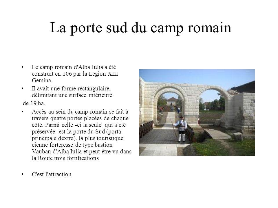 La porte sud du camp romain Le camp romain d Alba Iulia a été construit en 106 par la Légion XIII Gemina.