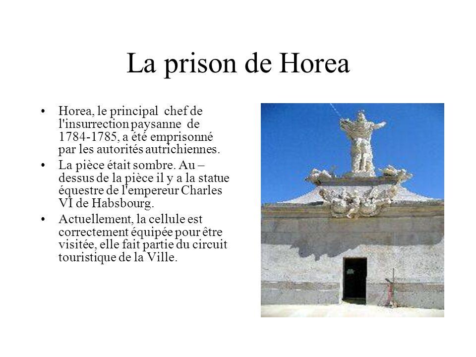 La prison de Horea Horea, le principal chef de l insurrection paysanne de 1784-1785, a été emprisonné par les autorités autrichiennes.