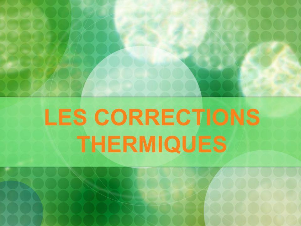 LES CORRECTIONS THERMIQUES