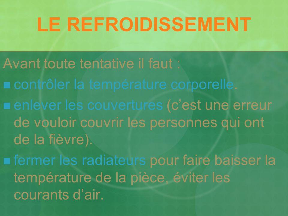 LE REFROIDISSEMENT Avant toute tentative il faut : contrôler la température corporelle.