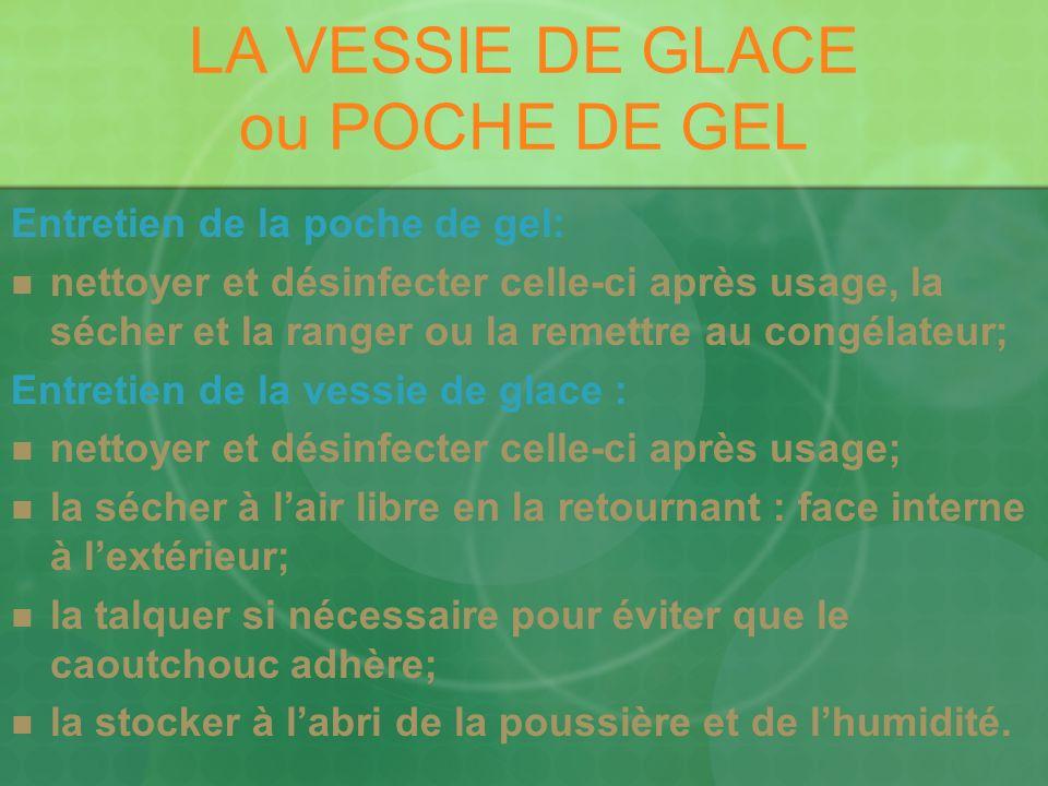 LA VESSIE DE GLACE ou POCHE DE GEL Entretien de la poche de gel: nettoyer et désinfecter celle-ci après usage, la sécher et la ranger ou la remettre a