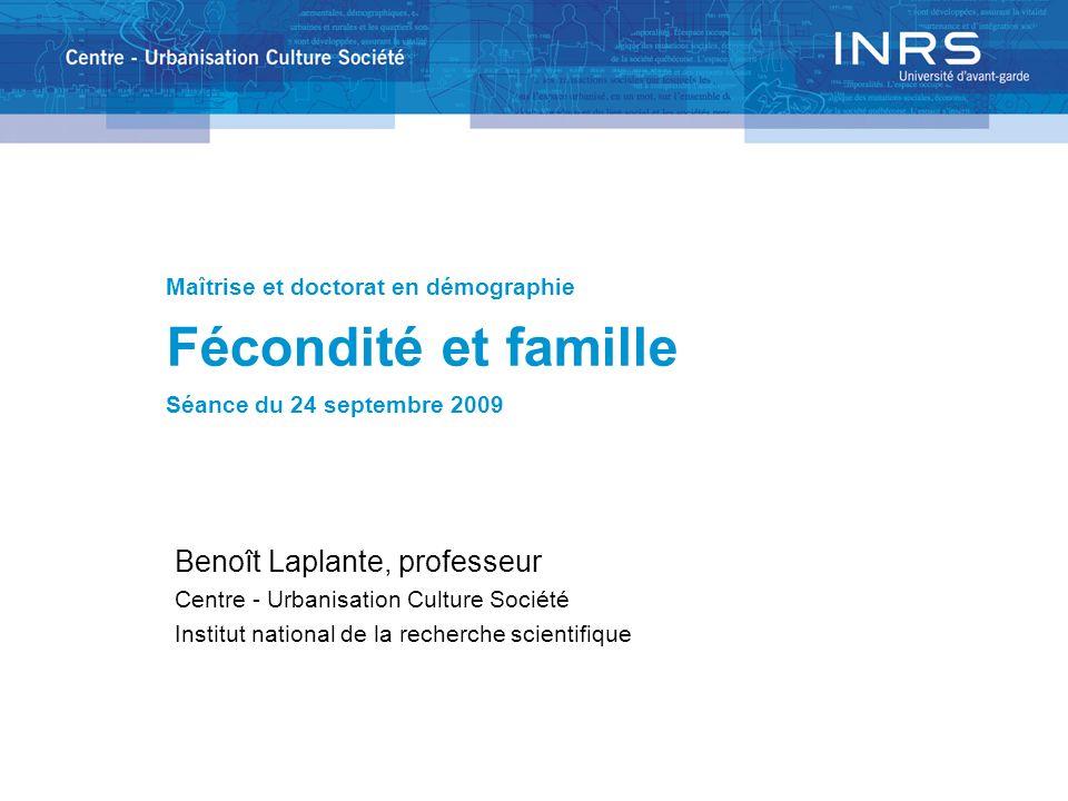 Maîtrise et doctorat en démographie Fécondité et famille Séance du 24 septembre 2009 Benoît Laplante, professeur Centre - Urbanisation Culture Société