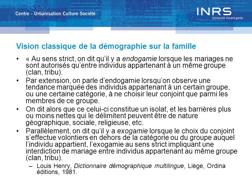 Vision classique de la démographie sur la famille « Au sens strict, on dit quil y a endogamie lorsque les mariages ne sont autorisés quentre individus