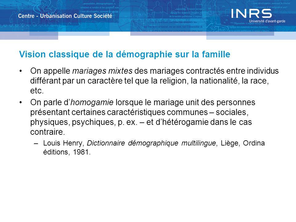 Vision classique de la démographie sur la famille On appelle mariages mixtes des mariages contractés entre individus différant par un caractère tel qu