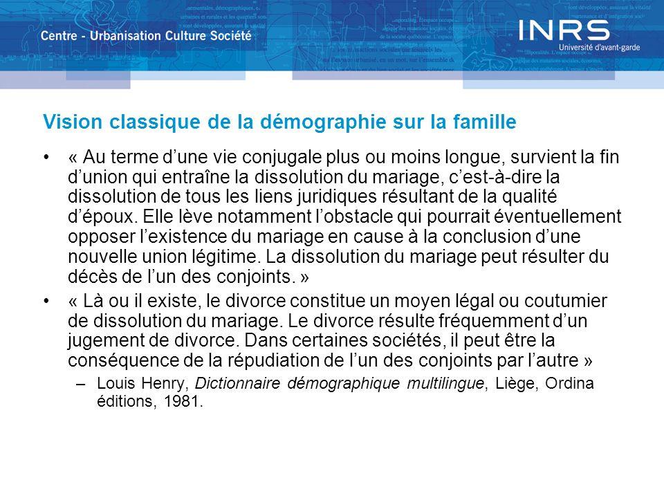 Vision classique de la démographie sur la famille « Au terme dune vie conjugale plus ou moins longue, survient la fin dunion qui entraîne la dissoluti