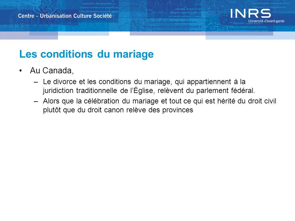 Les conditions du mariage Au Canada, –Le divorce et les conditions du mariage, qui appartiennent à la juridiction traditionnelle de lÉglise, relèvent
