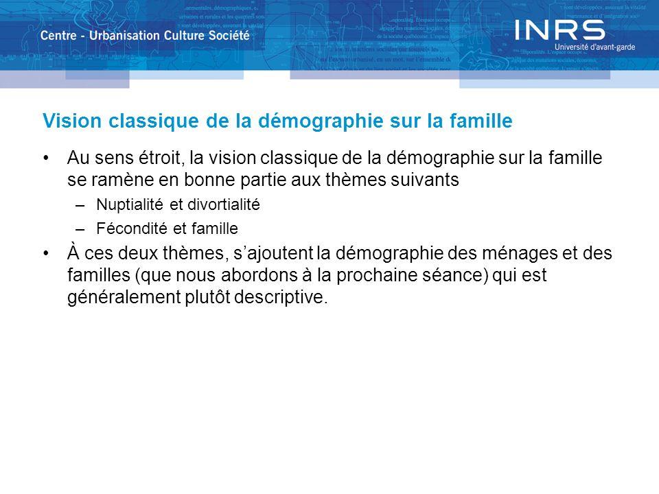 Vision classique de la démographie sur la famille Au sens étroit, la vision classique de la démographie sur la famille se ramène en bonne partie aux t
