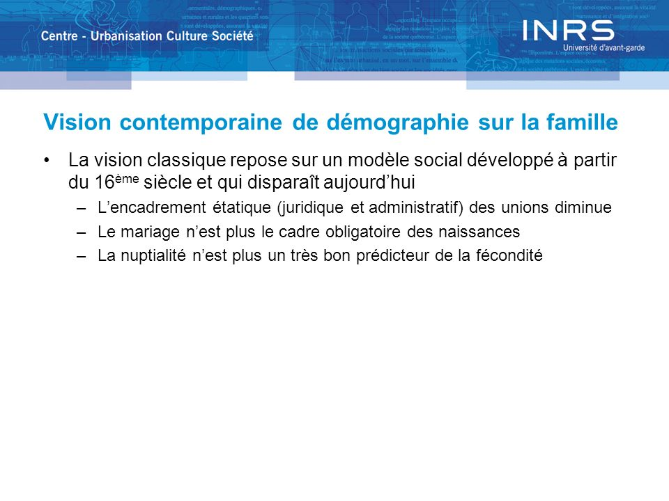 Vision contemporaine de démographie sur la famille La vision classique repose sur un modèle social développé à partir du 16 ème siècle et qui disparaî