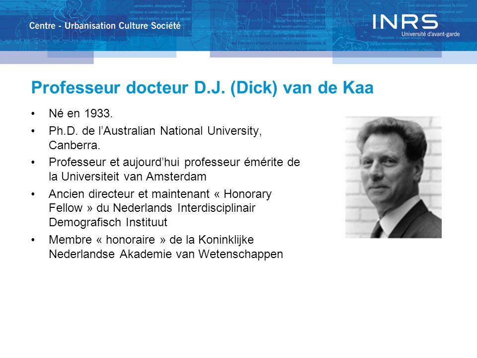 Professeur docteur D.J. (Dick) van de Kaa Né en 1933. Ph.D. de lAustralian National University, Canberra. Professeur et aujourdhui professeur émérite