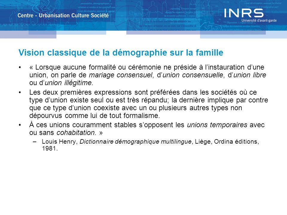 Vision classique de la démographie sur la famille « Lorsque aucune formalité ou cérémonie ne préside à linstauration dune union, on parle de mariage c