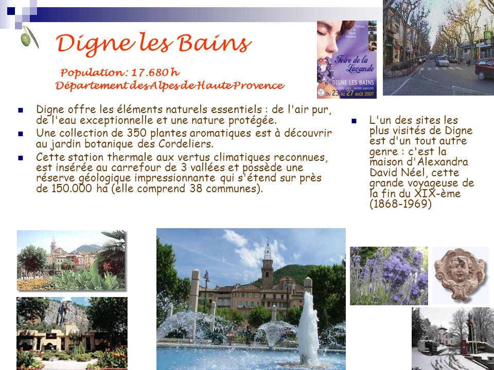 Digne les Bains Population : 17.680 h Département des Alpes de Haute Provence Digne offre les éléments naturels essentiels : de l'air pur, de l'eau ex