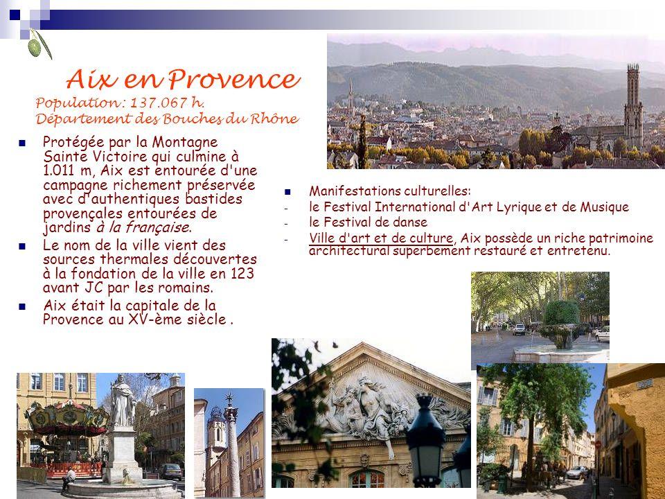 Aix en Provence Population : 137.067 h. Département des Bouches du Rhône Protégée par la Montagne Sainte Victoire qui culmine à 1.011 m, Aix est entou